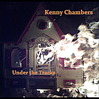 Kenny Chambers - Under the Tracks